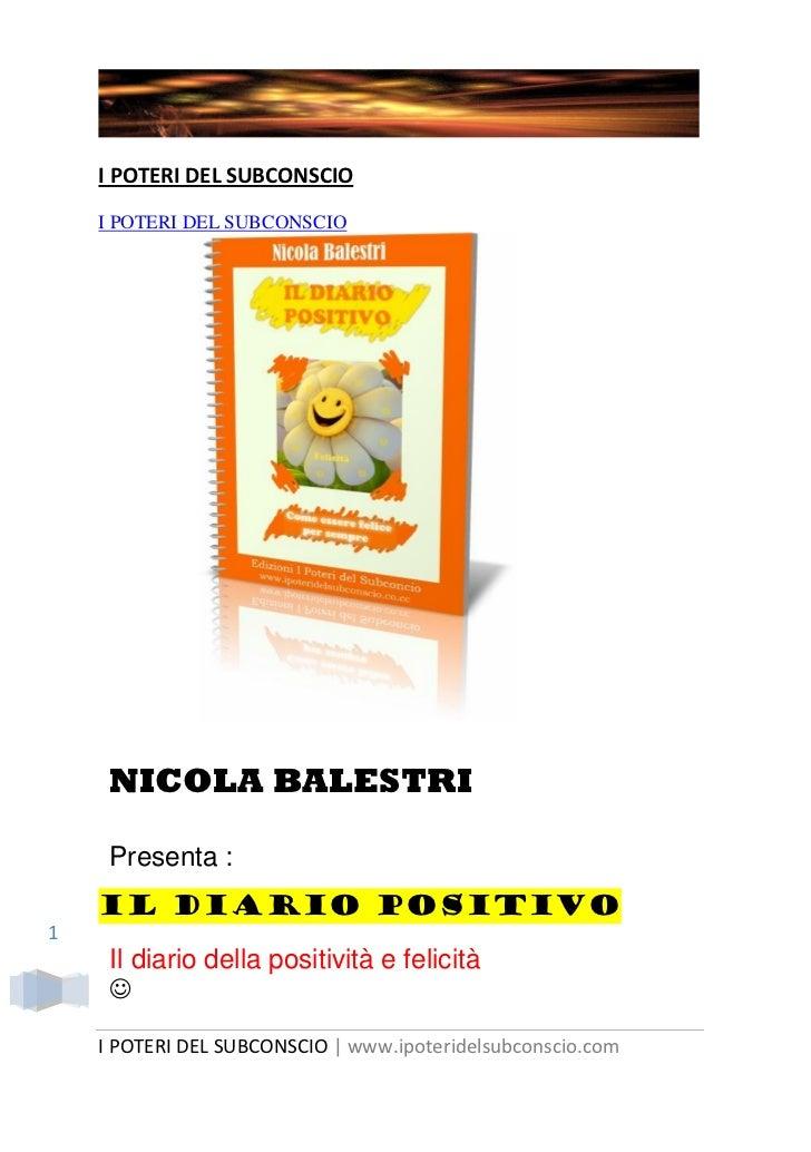 I POTERI DEL SUBCONSCIO    I POTERI DEL SUBCONSCIO     NICOLA BALESTRI     Presenta :    IL DIARIO POSITIVO1     Il diario...
