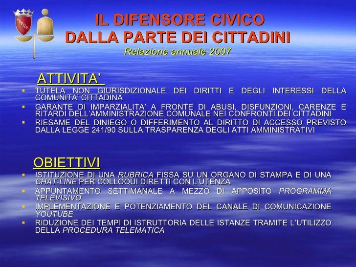 IL DIFENSORE CIVICO DALLA PARTE DEI CITTADINI Relazione annuale 2007 <ul><li>ATTIVITA'  </li></ul><ul><li>TUTELA NON GIURI...