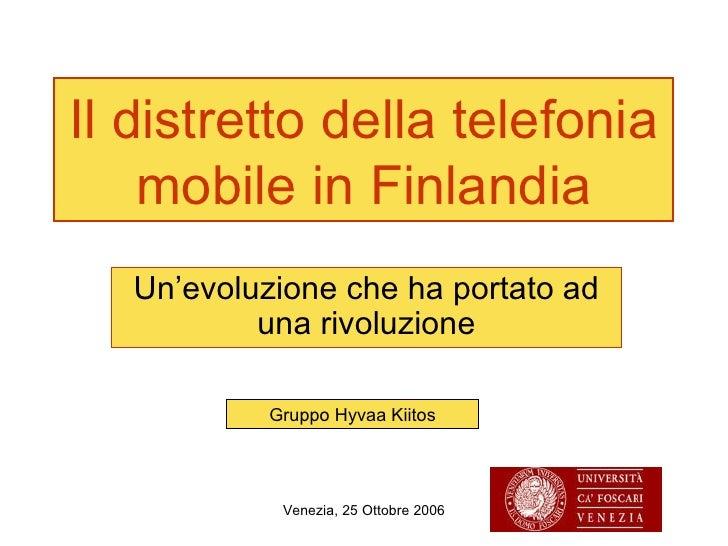 Il distretto della telefonia mobile in Finlandia Un'evoluzione che ha portato ad una rivoluzione Gruppo Hyvaa Kiitos