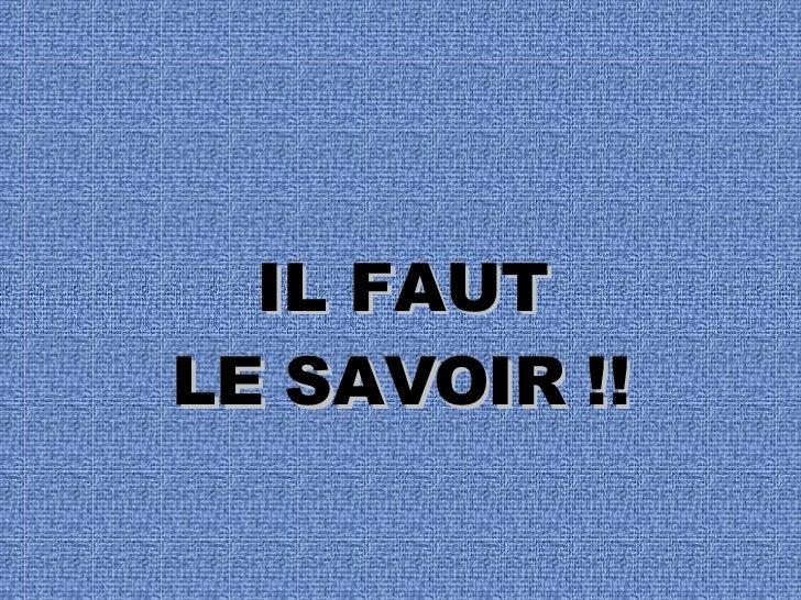 IL FAUT LE SAVOIR !!