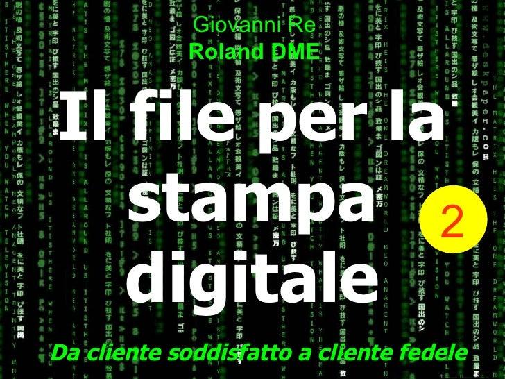 Il file per la stampa digitale Da cliente soddisfatto a cliente fedele Giovanni Re Roland DME 2