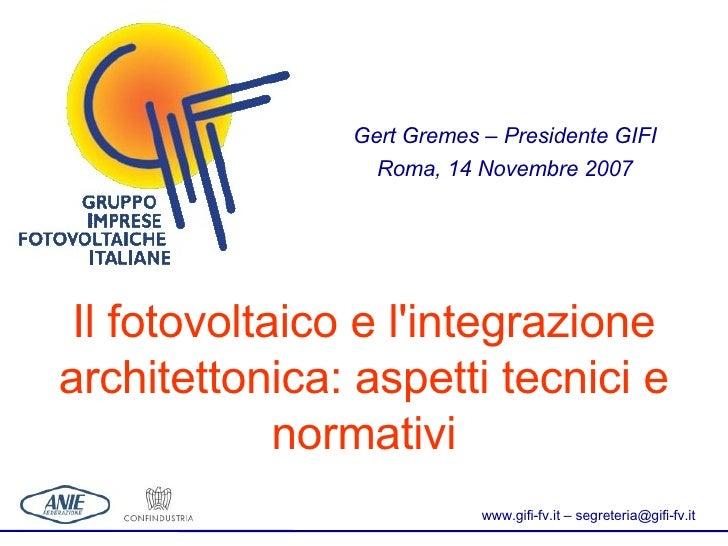 Il fotovoltaico e l'integrazione architettonica: aspetti tecnici e normativi <ul><ul><li>Gert Gremes – Presidente GIFI </l...