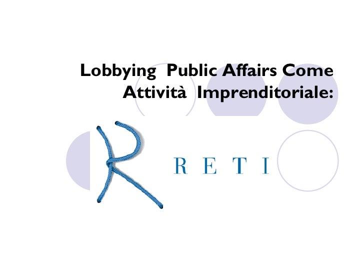 Lobbying  Public Affairs Come Attività  Imprenditoriale: Il Caso Reti Spa.