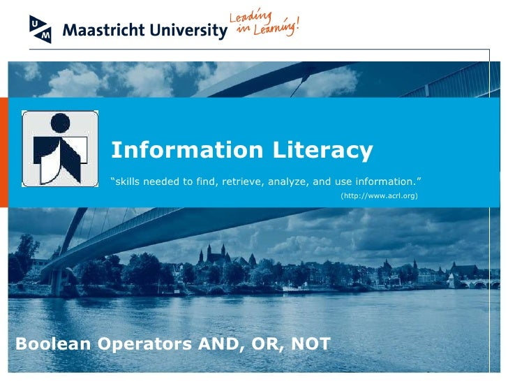 "Information Literacy  "" skills needed to find, retrieve, analyze, and use information.""       (http://www.acrl.org) Boolea..."