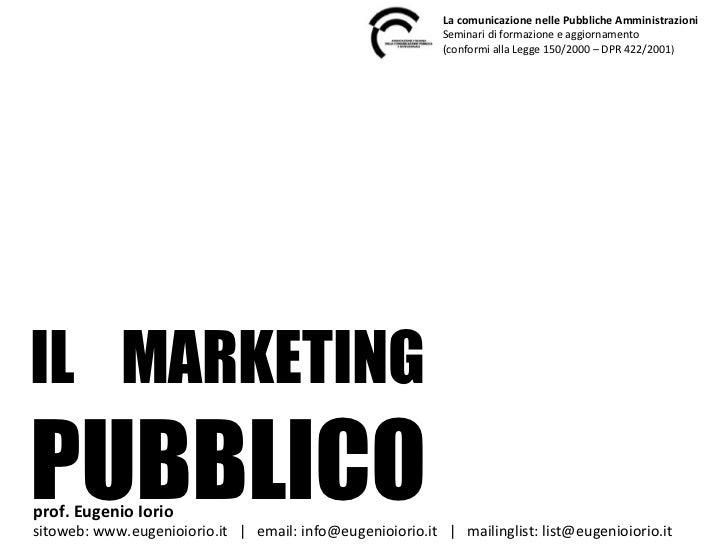 IL  MARKETING  PUBBLICO La comunicazione nelle Pubbliche Amministrazioni Seminari di formazione e aggiornamento (conformi ...