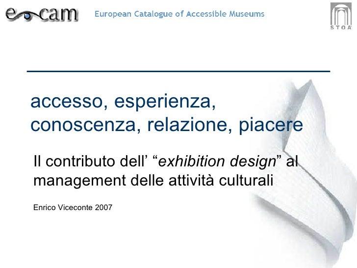 """accesso, esperienza, conoscenza, relazione, piacere Il contributo dell' """" exhibition design """" al management delle attività..."""