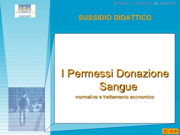 <ul><li>I Permessi Donazione Sangue </li></ul><ul><li>normativa e trattamento economico </li></ul>SUSSIDIO DIDATTICO didaL...