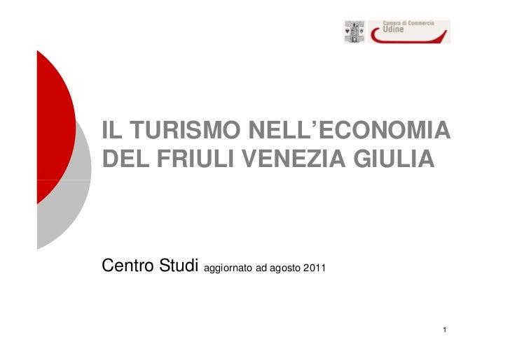 IL TURISMO NELL'ECONOMIADEL FRIULI VENEZIA GIULIACentro Studi aggiornato ad agosto 2011                                   ...