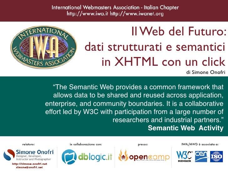 Il Web del Futuro:              dati strutturati e semantici                 in XHTML con un click                        ...