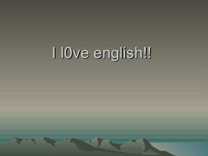 I L0ve English!!
