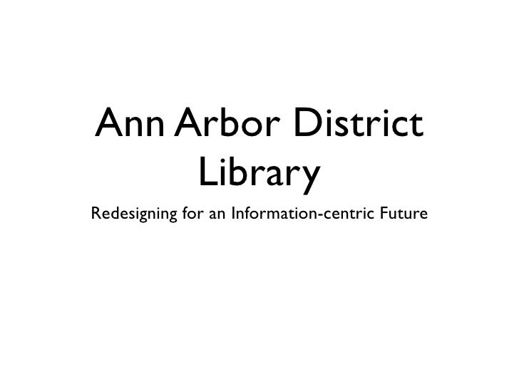 Ann Arbor District      Library Redesigning for an Information-centric Future                 John Blyberg          Ann Ar...