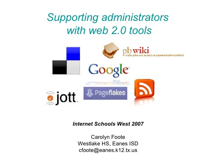 Supporting administrators  with web 2.0 tools <ul><li>Internet Schools West 2007 </li></ul><ul><li>Carolyn Foote </li></ul...