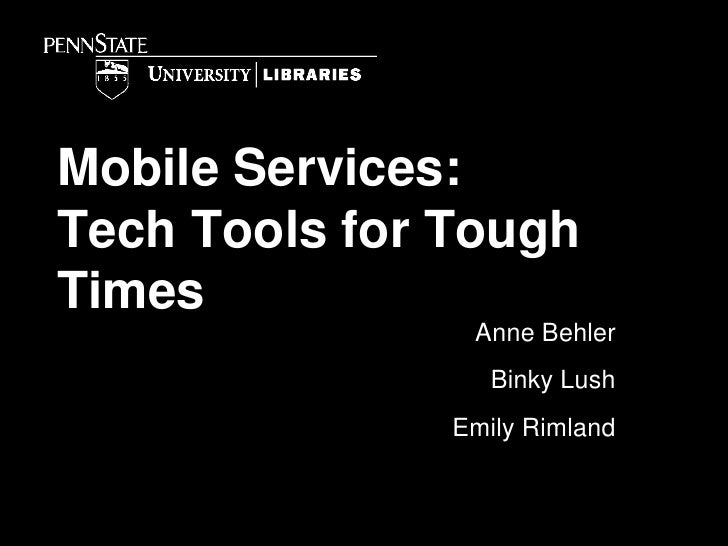 Mobile Services: Tech Tools for Tough Times<br />Anne Behler<br />Binky Lush<br />Emily Rimland<br />