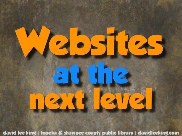 Websites            at the          next leveldavid lee king | topeka & shawnee county public library | davidleeking.com