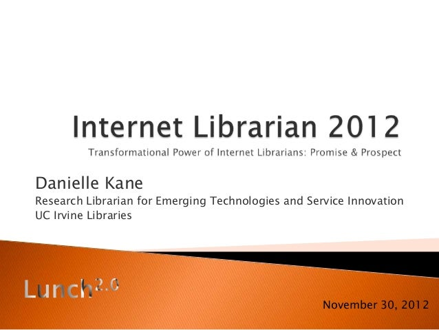 Danielle KaneResearch Librarian for Emerging Technologies and Service InnovationUC Irvine Libraries                       ...