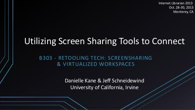 Internet Librarian 2013 Oct. 28-30, 2013 Monterey, CA  Utilizing Screen Sharing Tools to Connect B303 - RETOOLING TECH: SC...
