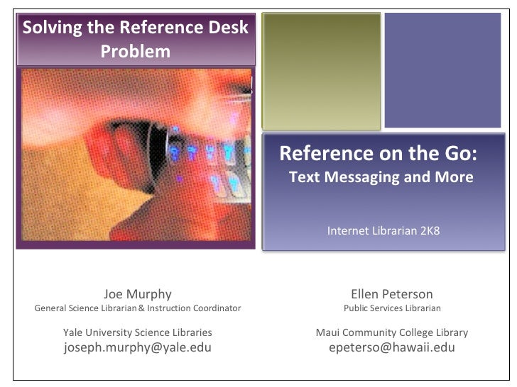 Reference on the Go! Joe Murphy General Science Librarian & Instruction Coordinator Yale University Science Libraries [ema...