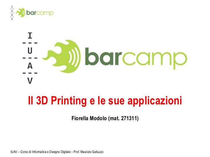 Il 3D Printing e le sue applicazioni Fiorella Modolo (mat. 271311)