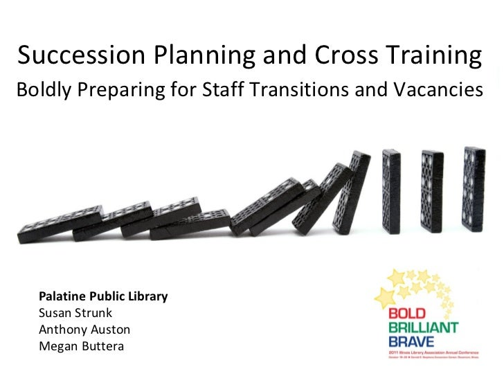 Succession Planning and Cross Training: Boldly Preparing for Staff Transitions and Vacancies
