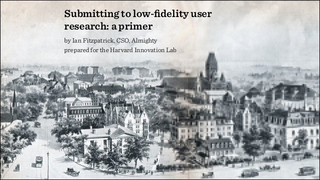 Submitting to Low-Fidelity User Research: a Primer