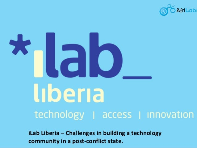 iLab Liberia – Challenges in building a technology community in a post-conflict state.