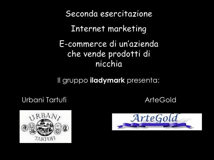 Seconda esercitazione Internet marketing E-commerce di un'azienda che vende prodotti di nicchia Il gruppo  iladymark  pres...