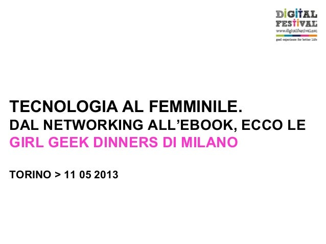 TECNOLOGIA AL FEMMINILE.DAL NETWORKING ALL'EBOOK, ECCO LEGIRL GEEK DINNERS DI MILANOTORINO > 11 05 2013