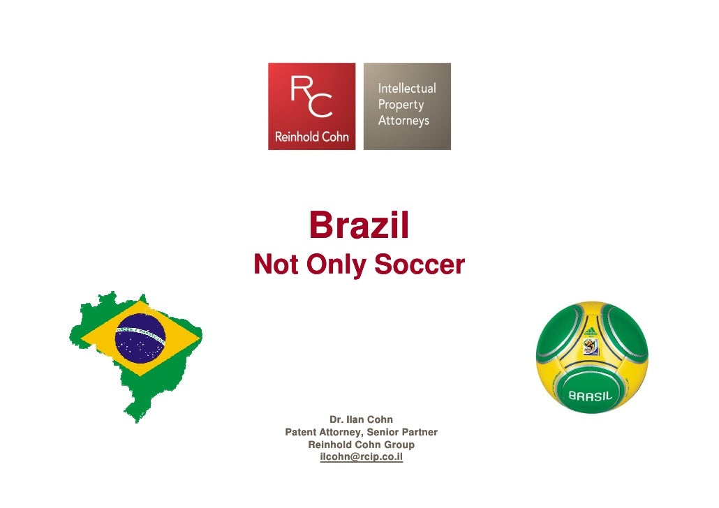 Brazil Not Only Soccer                 Dr. Ilan Cohn   Patent Attorney, Senior Partner       Reinhold Cohn Group          ...
