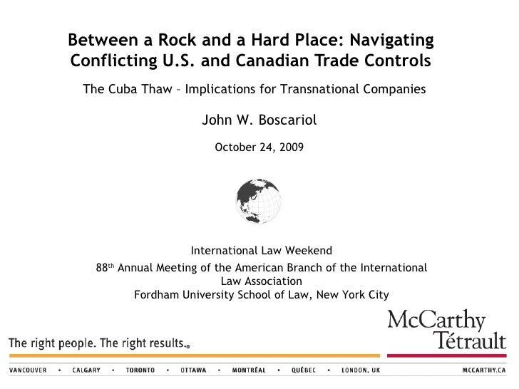 Between a Rock and a Hard Place: Navigating Conflicting U.S. and Canadian Trade Controls John W. Boscariol  October 24, 20...