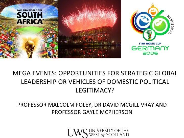 MEGA EVENTS: OPPORTUNITIES FOR STRATEGIC GLOBAL LEADERSHIP OR VEHICLES OF DOMESTIC POLITICAL LEGITIMACY? PROFESSOR MALCOLM...