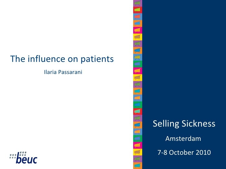 Selling Sickness Amsterdam  7-8 October 2010 The influence on patients  Ilaria Passarani
