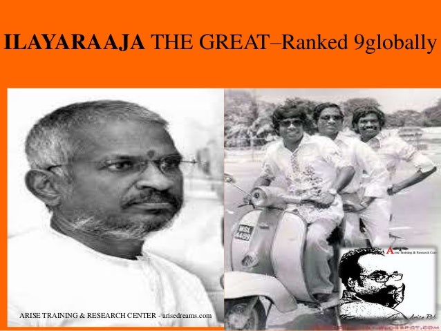 ILAYARAAJA THE GREAT–Ranked 9globally ARISE TRAINING & RESEARCH CENTER - arisedreams.com