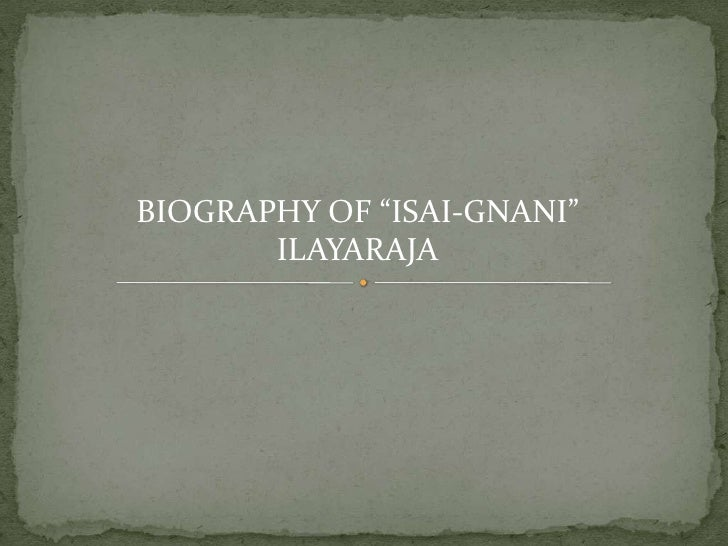 "BIOGRAPHY OF ""ISAI-GNANI"" ILAYARAJA<br />"