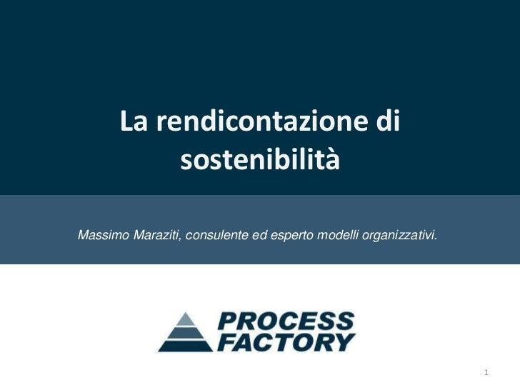 La rendicontazione di sostenibilità<br />Massimo Maraziti, consulente ed esperto modelli organizzativi. <br />1<br />