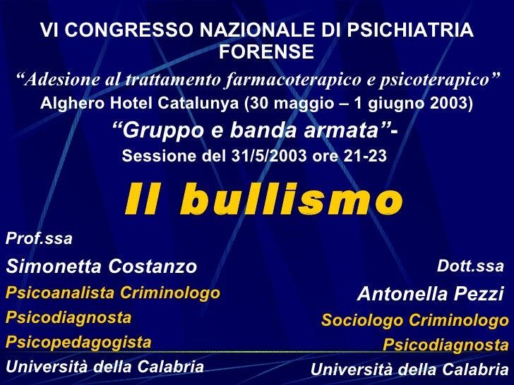"""Il bullismo <ul><li>VI CONGRESSO NAZIONALE DI PSICHIATRIA FORENSE </li></ul><ul><li>"""" Adesione al trattamento farmacoterap..."""
