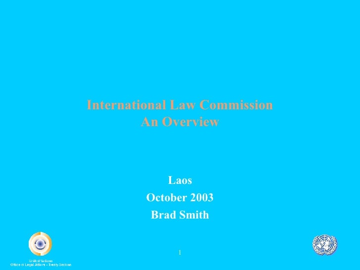 International Law Commission An Overview Laos October 2003 Brad Smith