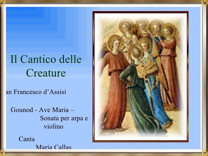 Il Cantico delle Creature San Francesco d'Assisi  Gounod - Ave Maria –  Sonata per arpa e violino Canta  Maria Callas Avan...