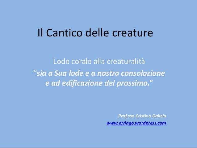 """Il Cantico delle creature Lode corale alla creaturalità """"sia a Sua lode e a nostra consolazione e ad edificazione del pros..."""