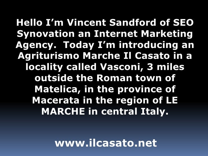 Hello I'm Vincent Sandford of SEO Synovation an Internet Marketing Agency.  Today I'm introducing an Agriturismo Marche Il...