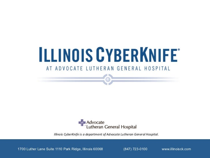 Illinois CyberKnife is a department of Advocate Lutheran General Hospital. 1700 Luther Lane Suite 1110...