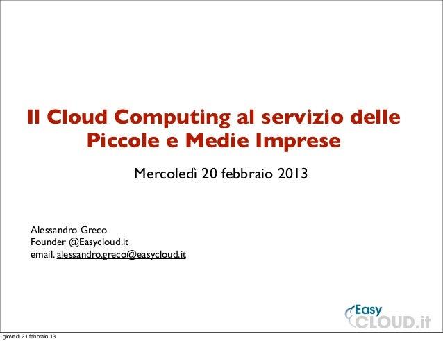 Il Cloud Computing al servizio delle               Piccole e Medie Imprese                                   Mercoledì 20 ...