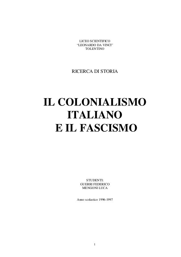 """1LICEO SCIENTIFICO""""LEONARDO DA VINCI""""TOLENTINORICERCA DI STORIAIL COLONIALISMOITALIANOE IL FASCISMOSTUDENTI:GUERRI FEDERIC..."""
