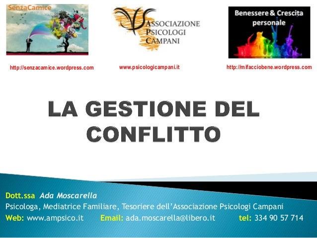 Dott.ssa Ada MoscarellaPsicologa, Mediatrice Familiare, Tesoriere dell'Associazione Psicologi CampaniWeb: www.ampsico.it E...
