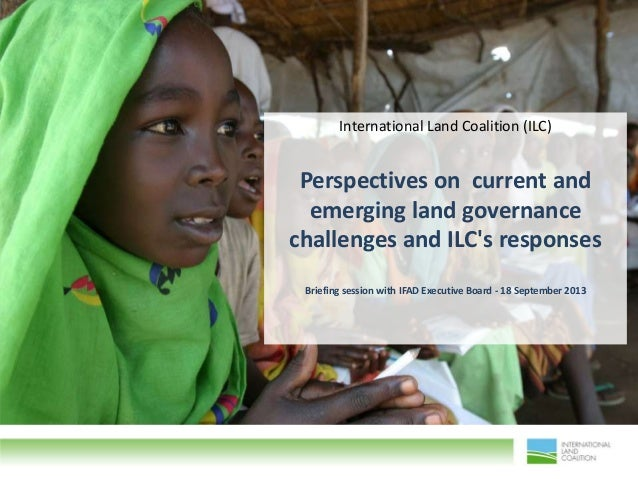 International Land Coalition (ILC)  Perspectives on current and emerging land governance challenges and ILC's responses Br...
