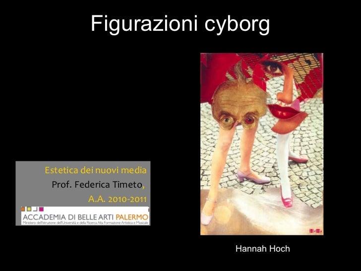 Figurazioni cyborg Hannah Hoch Estetica dei nuovi media Prof. Federica Timeto ,  A.A. 2010-2011