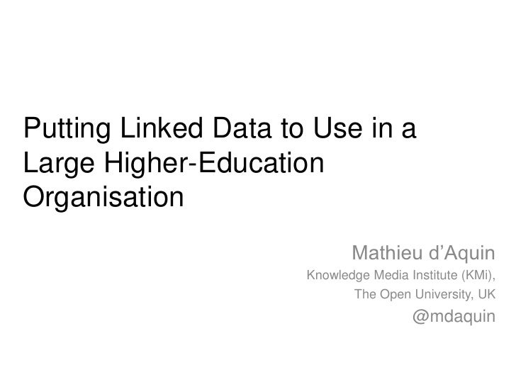Putting Linked Data to Use in aLarge Higher-EducationOrganisation                             Mathieu d'Aquin             ...