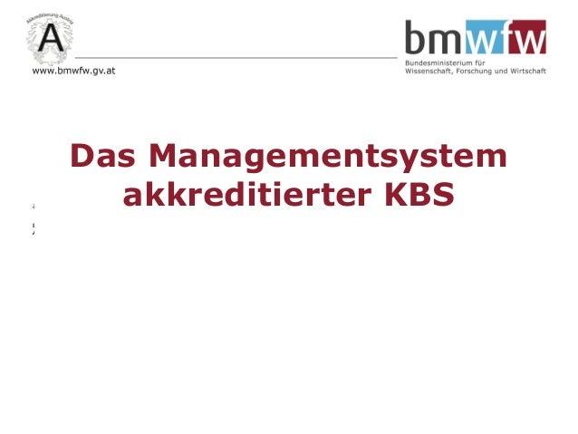 am 09.06.2015, Wien Dr. Robert Leubolt Akkreditierung Austria Das Managementsystem akkreditierter KBS