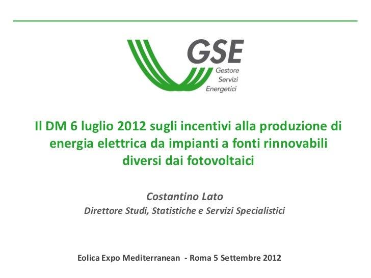 Il DM 6 luglio 2012 sugli incentivi alla produzione di energia elettrica da impianti a fonti rinnovabili diversi dai fotovoltaici - C.Lato, Roma, 5 settembre 2012