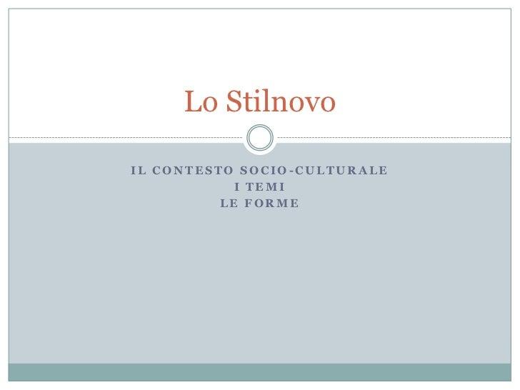 Lo StilnovoIL CONTESTO SOCIO-CULTURALE            I TEMI          LE FORME