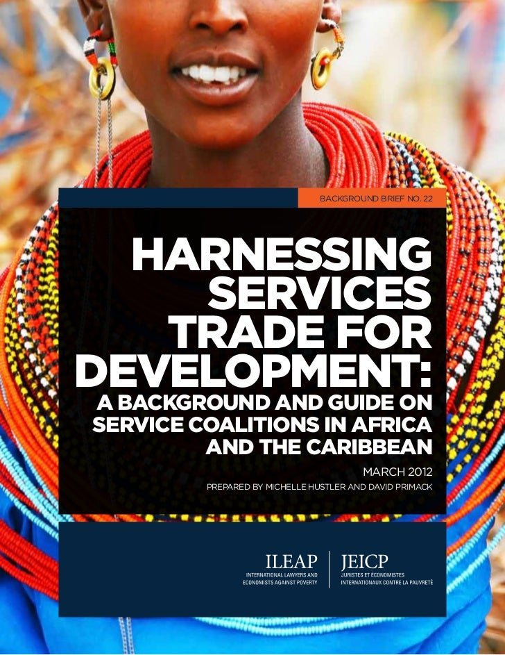 Background Brief No. 22  Harnessing     ServiceS   Trade forDevelopment:A Background and Guide onService Coalitions in Afr...